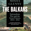 The Balkans - by Misha Glenny