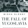 The Fall of Yugoslavia - by Misha Glenny